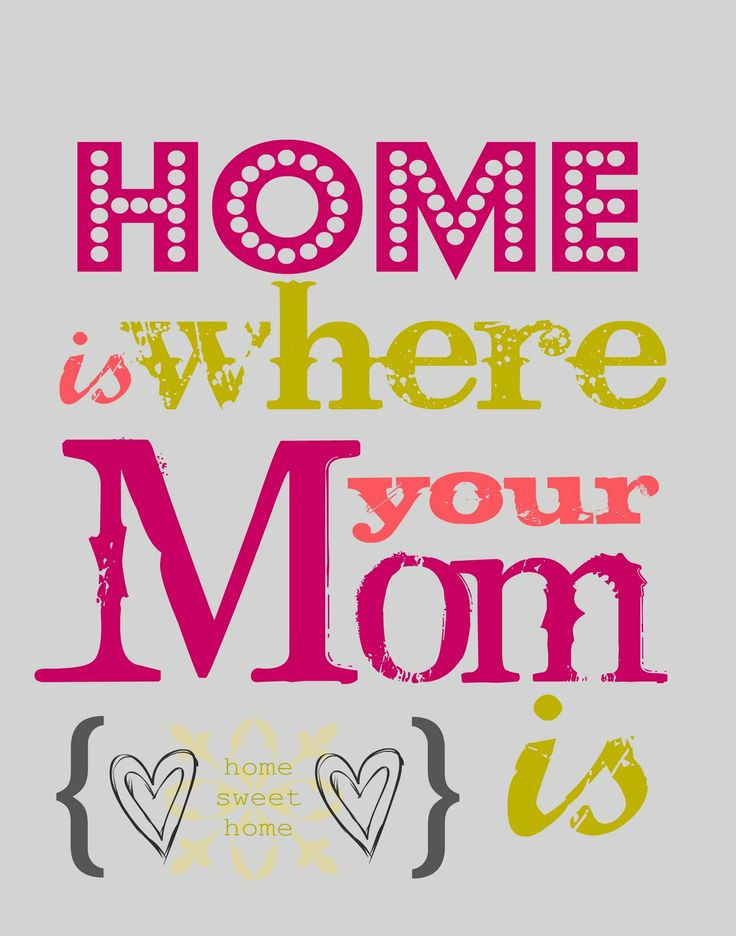 Mom is home