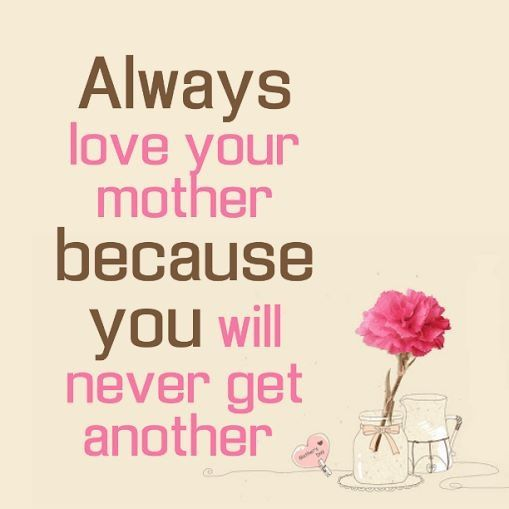 You never get another mother